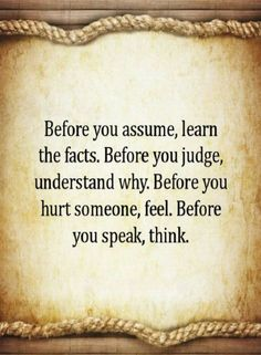 Judging Others Quotes, Assumptions Quotes, Think Before You Speak Quotes, hurt Quotes, These are some of our common mistakes .simply because humans are really selfish by nature Speak Quotes, Hurt Quotes, Wisdom Quotes, Words Quotes, Wise Words, Quotes To Live By, Sayings, Qoutes, Quotes On Drama