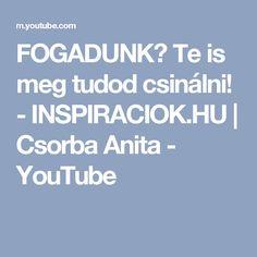 FOGADUNK? Te is meg tudod csinálni! - INSPIRACIOK.HU | Csorba Anita - YouTube