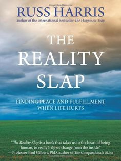 The Reality Slap: Finding Peace and Fulfillment When Life Hurts by Russ Harris (2012)