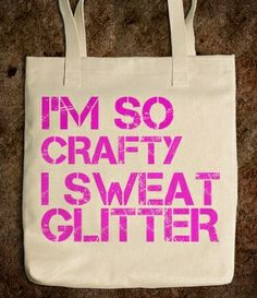 I'm So Crafty I Sweat Glitter Tote Bag from Glamfoxx Shirts