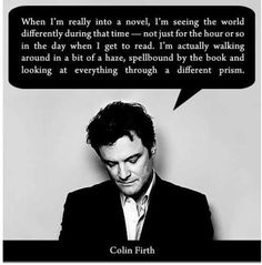 Colin Firth on reading. So true, and yet another reason to love Colin Firth. I Love Books, Good Books, Books To Read, My Books, Reading Books, Reading Quotes, Deep Books, Reading Library, Writing Quotes