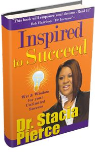 Inspired To Suceed by Dr. Stacia Pierce