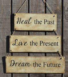 Heal The Past, Live The Present, Dream The Future, Hanging Wall Wood Wall Sign, Rustic, Primitive Made from Reclaimed Beach Wood. $30.00, via Etsy.