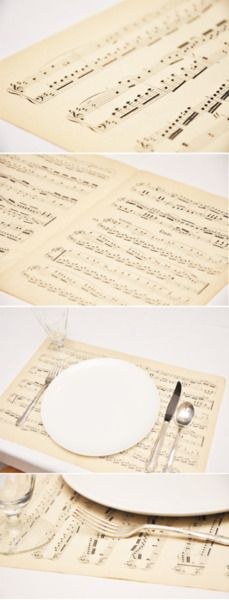 LOVE this idea--place mats with sheet music, especially if it's music to the bride and groom's first dance.