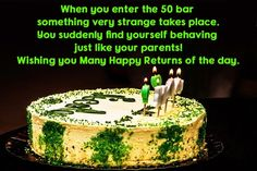 When you enter the 50 bar something very strange takes place. You suddenly find yourself behaving just like your parents! Wishing you Many Happy Returns of the day. Happy 50th Birthday Wishes, Birthday Msg, Birthday Greetings For Kids, Happy Birthday Cards Images, Friend Birthday Quotes, Birthday Blessings, Birthday Sentiments, Birthday Messages, It's Your Birthday