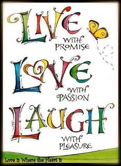 """We all know the popular words LIVE, LOVE, LAUGH. But adding """"LIVE With Promise, LOVE With Passion, and LAUGH With Pleasure"""" just puts more ooomph and emphasis on what it's really all about! The Words, Positive Thoughts, Positive Quotes, Positive Mind, Favorite Quotes, Me Quotes, Laugh Quotes, Live Laugh Love Quotes, Happy Quotes"""