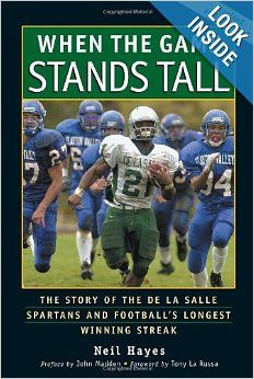 When the Game Stands Tall by Neil Hayes. Nonfiction book, film due out August 22, 2014. Starring Alexander Ludwig, Jim Caviezel, Laura Dern.