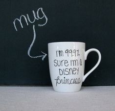 "Coffee Mug - Princess Mug - Black Hand Painted ""I'm 99.9% Sure I'm a Disney Princess"" on a White Coffee Cup - Black and White Mug. $13.00, via Etsy."