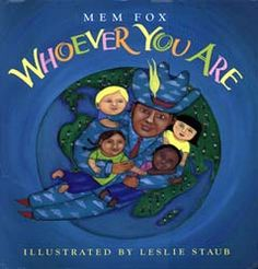 Whoever you are by Mem Fox. A beautifully simple story about all our differences that are  really all the same.