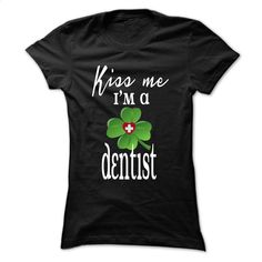 Kiss me Im a Dentist T Shirts, Hoodies, Sweatshirts - #cheap tees #tee test. CHECK PRICE => https://www.sunfrog.com/St-Patricks/Limited-Edition-Kiss-me-Im-a-Dentist-Black-28311920-Ladies.html?60505 http://tmiky.com/pinterest