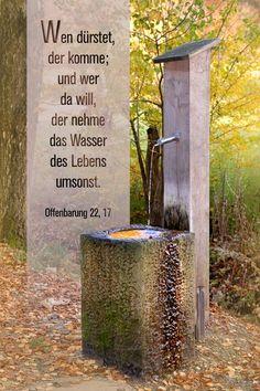 Wen dürstet, der komme; und wer da will, de nehme das Wasser des lebens umsonst. Offenbarung 22, 17