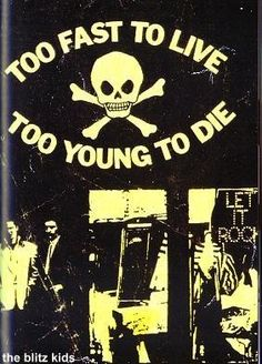 Too fast to live to young to die, baby