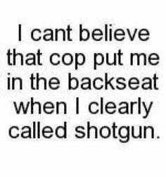 so true! not fair when you call shotgun!
