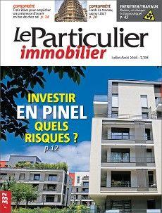 Investir en Pinel, quels risques ? Le Particulier immobilier n° 332 de juillet-août 2016