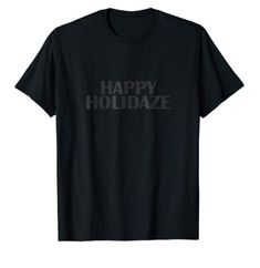 Happy Holidaze (Holiday) T-Shirt in all black