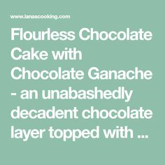 Flourless Chocolate Cake with Chocolate Ganache - an unabashedly decadent chocolate layer topped with a smooth chocolate ganache. Flourless Chocolate Cakes, Decadent Chocolate, Chocolate Ganache, Chocolate Desserts, Low Carb Sweets, No Bake Pies, Sandwich Cookies, Molecular Gastronomy, Vegetarian Chocolate