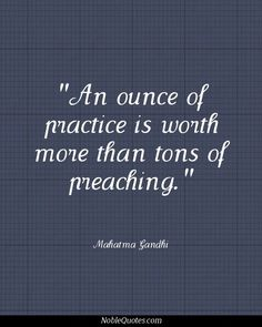 An ounce of prctice is worht more than tons of preaching ~ Mahatma Gandhi Quotes Wise Quotes, Famous Quotes, Great Quotes, Quotes To Live By, Motivational Quotes, Inspirational Quotes, Indira Ghandi, Cool Words, Wise Words