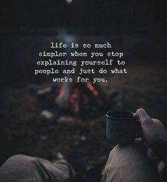 Life is so much simpler when you stop explaining..