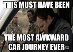 The Walking Dead//This is right up there with the awkward elevator ride in Star Wars: Return of the Jedi