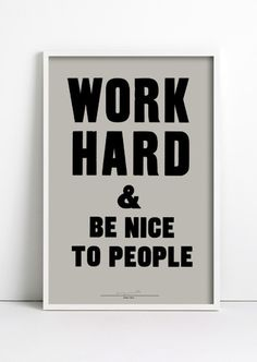 """""""Work Hard & Be Nice To People"""" by Anthony Burrill, Woodblock poster, open edition, signed in pencil, 51x76cm. Printed by Adams of Rye onto 100% recycled paper using traditional woodblock printing techniques."""