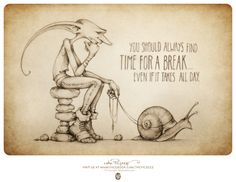 You should always find time for a break...even if it takes all day.