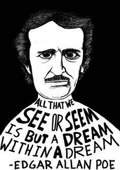 """All that we see or seem, is but a dream within a dream."" - Edgar Allan Poe by Ryan Sheffield - http://www.etsy.com/shop/ryansheffield"