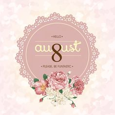 Hello August ~ Please Be Funtastic!