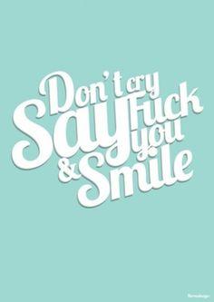 say 'fuck you' & smile :)