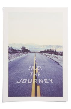 Enjoy the Journey. Love this print!