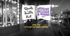 Don't miss the epic Ghosts of Seattle Past anthology release reading at Elliott Bay Books on April at April 11, Book Launch, Cartography, Ghosts, Storytelling, Seattle, Past, Product Launch, Reading