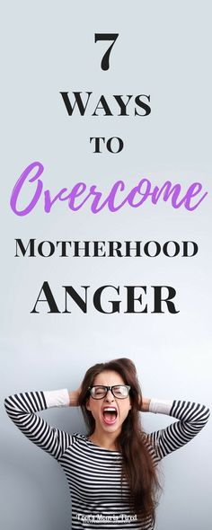 7 Ways to Overcome Motherhood Anger | Guest Post | momlife, mom life, angry mom, calm down, parenting tips, parenting advice, mad at your kids, mad at your baby, postpartum