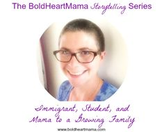 The BoldHeartMama Storytelling Series: Immigrant, Student, and Mama to a Growing Family