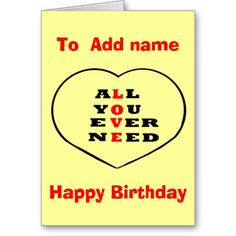 All You Ever Need Love, heart,Birthday add name  zazzle.com/cardshere*