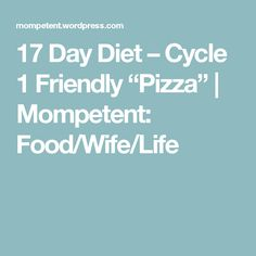 "17 Day Diet – Cycle 1 Friendly ""Pizza"" 