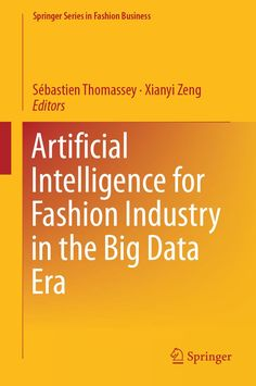 """Read """"Artificial Intelligence for Fashion Industry in the Big Data Era"""" by available from Rakuten Kobo. This book provides an overview of current issues and challenges in the fashion industry and an update on data-driven art. Artificial Intelligence Article, Artificial Intelligence Technology, Genetic Algorithm, Technology And Society, Ai Machine Learning, Artificial Neural Network, Social Media Analytics, American Entrepreneurs, Medical Research"""