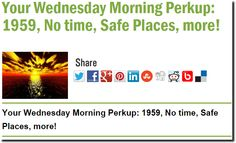 Your Wednesday Morning Perkup: 1959, No time, Safe Places, more!