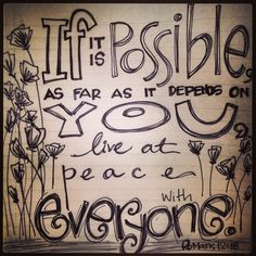 Live at peace with everyone!!!