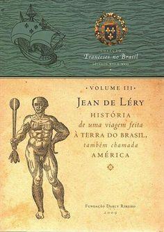 HISTORIA DE UMA VIAGEM FEITA A TERRA DO BRASIL, TAMBEM CHAMADA AMERICA ~  Jean de Lery 1] http://www.travessa.com.br/HISTORIA_DE_UMA_VIAGEM_FEITA_A_TERRA_DO_BRASIL_TAMBEM_CHAMADA_AMERICA/artigo/aa09e4db-1d15-49cd-a821-a35f7322ceac 2] https://docs.google.com/file/d/0ByMRQ3bAxEvTZ1lmYmlXUHlUd2s/edit?pli=1 3] http://fortalezas.org/midias/arquivos/1713.pdf * Indicação: Fábio Martins.