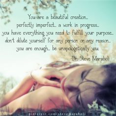 you are enough... be unapologetically you. #quote Steve Maraboli