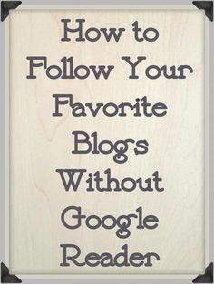 Google Reader is going away -- learn how to follow blogs! ~ * THE COUNTRY CHIC COTTAGE (DIY, Home Decor, Crafts, Farmhouse)