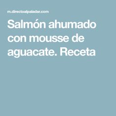 Salmón ahumado con mousse de aguacate. Receta