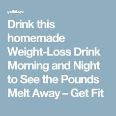 Drink this homemade Weight-Loss Drink Morning and Night to See the Pounds Melt Away – Get Fit