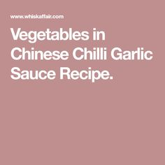 Vegetables in Chinese Chilli Garlic Sauce Recipe.