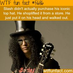 Slash's hat - WTF fun fact; he told his story about this on an episode of Top Gear.