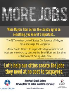 The 187 member U.S. Conference of Mayors passed a resolution in support of raising the member business lending cap for credit unions.    The Small Business Lending Enhancement Act of 2011 (S.2231, H.R.1418) would create 140,000 jobs in the first year.    It was a no-brainer for mayors across the country to express their support of this legislation.