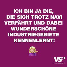 """Visual Statements®️️ Sprüche/ Zitate/ Quotes/ Lustig/ """"ICH BIN JA DIE, DIE SICH TROTZ NAVI VERFÄHRT UND DABEI WUNDERSCHÖNE INDUSTRIEGEBIETE KENNENLERNT!"""""""