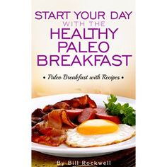Paleo Diet Breakfast: Start Your Day with the Healthy Paleo Breakfast. Paleo Breakfast with Recipes! ( Paleo Diet, Fat Loss, Weight Loss, Health, Belly Fat)  #Food #Plan