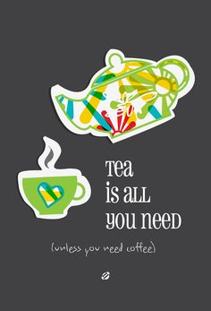 LostBumblebee: Tea is all you need... Unless you need coffee.