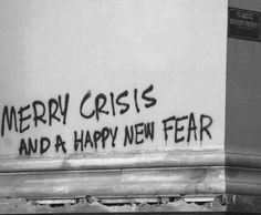 Visual-poetry: Merry Crisis And A Happy New Fear