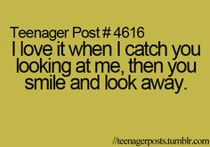 i love it when i catch you looking at me, then you smile & look away